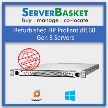 Buy Refurbished HP ProLiant DL160 Gen8 Server At Cheap Price Online from Server Basket, Purchase Used HP DL160 Gen8 Server