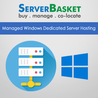 Buy Managed Windows Dedicated Server Hosting Online At Server Basket For Cheap Price