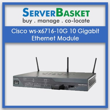 Order Cisco WS-x6716-10G 10 Gigabit Ethernet Module online from Server Basket at Lowest Price