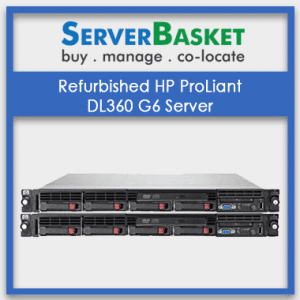 Buy Refurbished HP ProLiant DL360 G6 Server Online from Server Basket, Buy HP DL360 Gen6 Server, Purchase Used HP DL360 Gen6 Servers