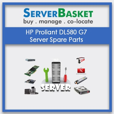 HP Proliant DL580 G7, HP Proliant DL580 G7 server Spare Parts