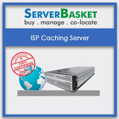 ISP Caching Server, Buy ISP Caching Server in India, Purchase ISP Caching Server Online