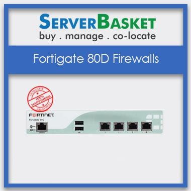 FortiGate 80D Firewalls, Purchase FortiGate 80D Firewalls, Buy FortiGate 80D Firewalls online