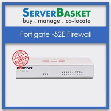 Fortinet Fortigate 52E firewalls, Buy Fortinet Fortigate 52E firewalls, Purchase online Fortinet Fortigate 52E firewalls, Buy Fortigate 52E