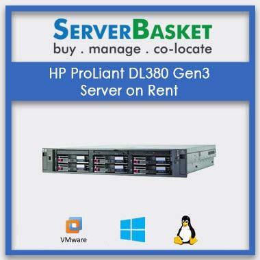 Get HP ProLiant DL380 Gen3 Server On Rent, Get HP DL380 Gen3 Server on Lease
