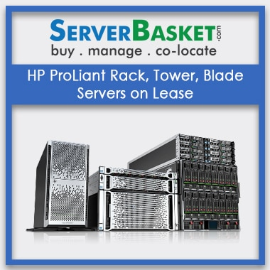 HP ProLiant Rack, Tower, Blade Servers on Lease, HP Servers on Lease, Lease HP Server, Rent a Server Online, Lease HP Server in India