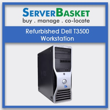 Refurbished Dell T3500 Workstation, Refurbished Dell T3500 Workstation at Lowest Price, Refurbished Dell T3500 Workstation in India