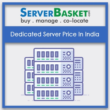 Check Out Dedicated Server Price In India, Get Dedicated Server Price List, Purchase Dedicated Server Online from Server Basket