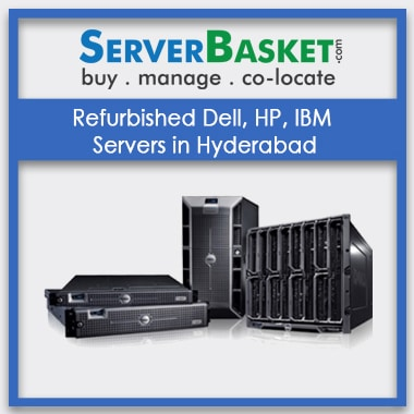 Refurbished Dell, HP, IBM Servers in Hyderabad | Used Servers Online | Second Hand Servers in Hyderabad