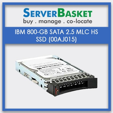 Buy IBM 800GB 2.5 MLC HS SATA SSD(00AJ015) for Best Price online, Purchase IBM 800GB SATA SSD from Server Basket India