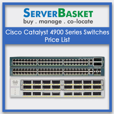 Cisco Catalyst 4900 Series Switches, Cisco Catalyst 4900 Series Switches price list, Cisco Catalyst 4900 Series Switches in India, Cisco Catalyst Switches
