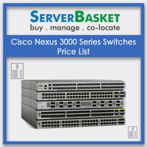 Cisco Nexus 3000 Series Switches, Cisco Nexus 3000 Series Switches in India, Cisco Nexus 3000 Series Switches at low price