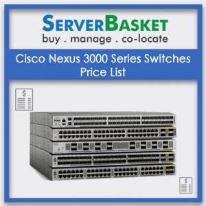 Cisco Nexus 3000 Series Switches, Cisco Nexus 3000 Series Switches in India, Cisco Nexus 3000 Series Switches at low price
