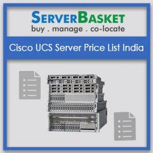 Cisco UCS Server Price List India, cisco server price list, cisco ucs c 220 m3,cisco ucs c240 m3, cisco ucs c240 m4, cisco ucs c 230 m42