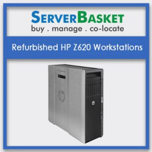Buy Refurbished HP Z620 Workstation in India at Cheap Price from Server Basket, Refurbished HP Z620 Workstations in India, Refurbished HP Z620 Workstation at low price