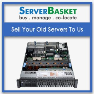 Sell Your Old server, close your old servers, sold your old servers,