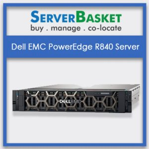 Buy Dell EMC PowerEdge R840 Server at Lowest Price from Server Basket Online, Purchase Dell R840, Buy Dell R840 Server At Affordable Price