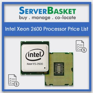 Get Intel Xeon E5-2600 Processors Price List Online from Server Basket, Intel Xeon 2600 Processors, Intel Xeon 2600 Processors in India, Intel Xeon 2600 Processors at low price