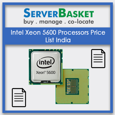 Intel Xeon 5600 Processors, Intel Xeon 5600 Processors Price List India, Intel Xeon 5600 Processors at low Price, Intel Xeon 5600 Processors in India