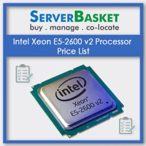 Intel Xeon E5-2600 v2 Processor, Intel Xeon E5-2600 v2 Processor in India, Intel Xeon E5-2600 v2 Processor at ow price, Intel Xeon E5-2600 v2 Processor pricing list, Intel Xeon E5-2600 v2 Processor pricing table in India