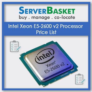 Intel Xeon E5-2600 v2 Processor, Intel Xeon E5-2600 v2 Processor in India, Intel Xeon E5-2600 v2 Processor at ow price, Intel Xeon E5-2600 v2 Processor pricing list, Intel Xeon E5-2600 v2 Processor pricing table in India