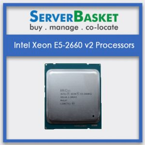 Buy Intel Xeon E5-2660 v2 Processors , Intel Xeon E5-2660 v2 Processors At Lowest Price in India Online, Get Xeon E5-2660 V2 CPU At Cheap Price in India