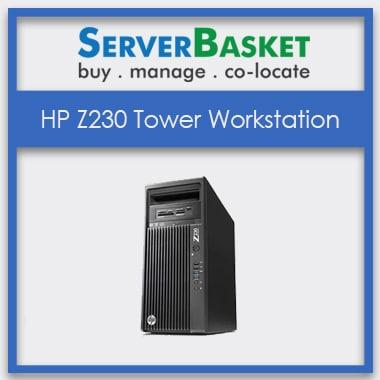Buy HP Z230 Tower Workstation at Best Price from Server Basket, Purchase HP Z230 Workstation in India
