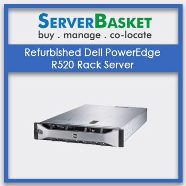 Buy Refurbished Dell PowerEdge R520 Rack Server from Best Deal Price on Server Basket, Buy Dell R520 Server from Server Basket