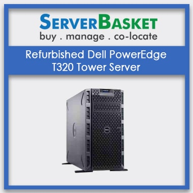 Place Order for Refurbished Dell PowerEdge T320 Tower Server at Server Basket