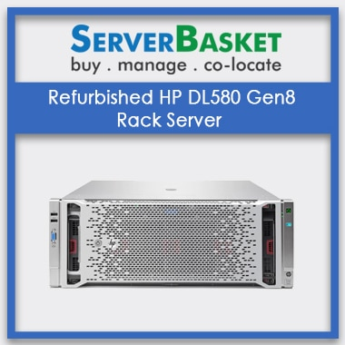 Buy Refurbished HP DL580 Gen8 Rack Server at Best Buy Price online from Server Basket
