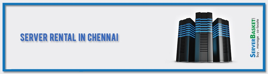Get Server Rental in Chennai for Affordable Price in India From Server Basket