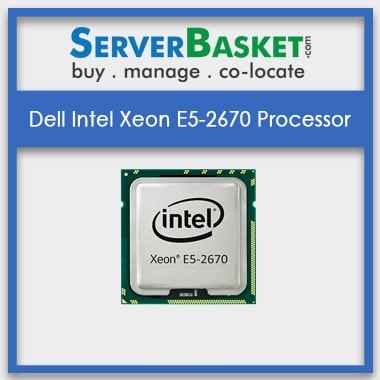 Buy Dell Intel Xeon E5-2670 Processor, Buy Dell Xeon E5-2670 CPU, Purchase Dell Intel Xeon E5-2670 Processors At Lowest Price in India from Server Basket