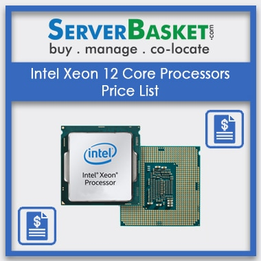 Check out Intel Xeon 12 Core Processors Price List Online, Avail Great Discounts on Intel Xeon 12 Core Processors Price List