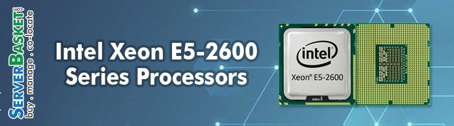 Buy Intel Xeon E5-2600 CPUs, Purchase Intel Xeon E5-2600 Series Processors, Order Intel Xeon E5-2600 Processors