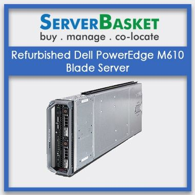 Buy Refurbished Dell PowerEdge M610 Blade Server At Lowest Price in India, Buy Dell M610 Blade Server At Cheap Price, Purchase Dell PowerEdge M610 Server