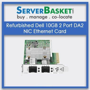 Refurbished Dell 10GB 2 Port DA2 NIC Ethernet Card, Buy Dell 10GB Ethernet Card Online, Purchase Dell 10G Lan Card Online