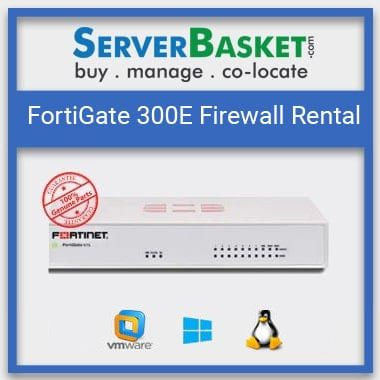 FortiGate 300E Firewall on Rent | FortiGate 300E Firewall Online in India | FortiGate 300E Firewall Rental, FortiGate 300E on Rent India | FortiGate 300E On Lease Online