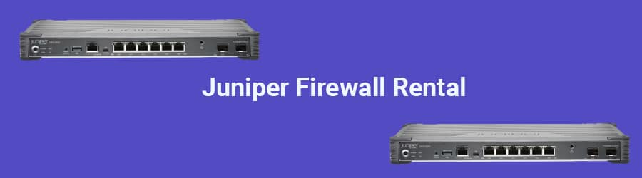 Hire/ Lease Juniper Firewall India | Rent A Juniper Firewall