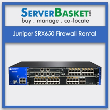 Juniper SRX650 Firewall Rental | Juniper SRX650 Firewall On Lease | Juniper SRX650 Firewall Leasing India