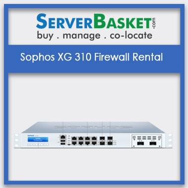 Sophos XG 310 Firewall Rental | Sophos XG 310 Firewall On Lease | Sophos XG 310 Leasing