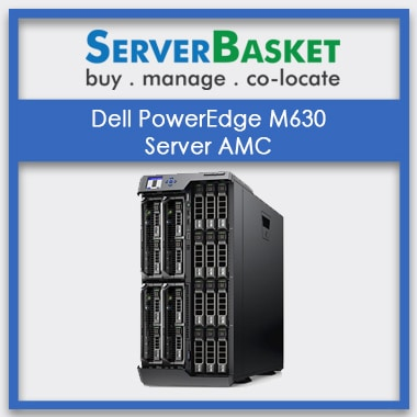 Dell powerEdge M630 Server AMC | Dell M630 Server AMC At Low Cost Online from Server Basket | Dell M630 Server Management | Dell M630 Blade Server Maintenance