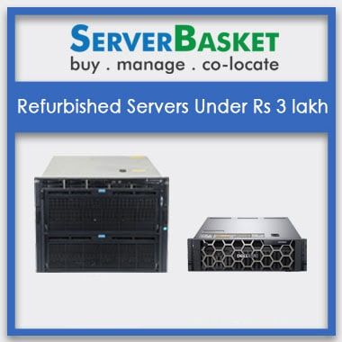 Refurbished Servers Under 3 Lakhs (three Lakhs)  Used Servers for Sale   Refurbished Rack, Tower, Blade Servers   Buy Refurbished Dell, HP, IBM servers
