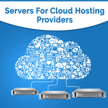 Servers for Cloud Hosting Providers